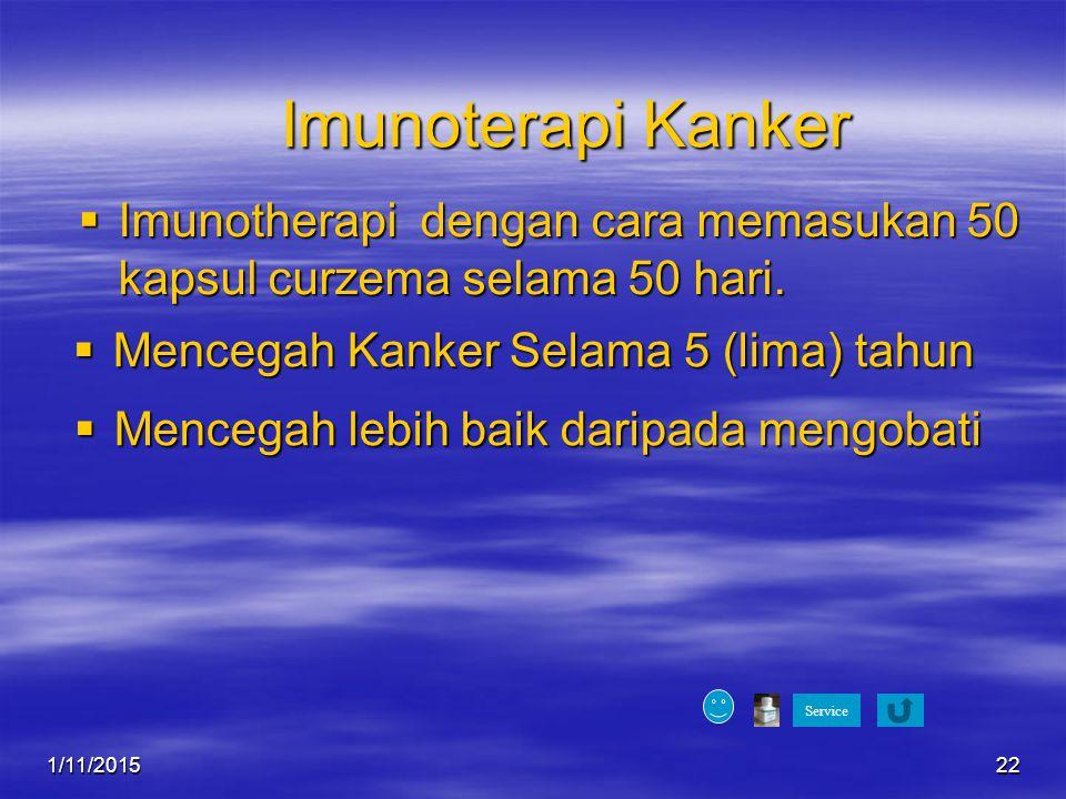 1/11/201522 Imunoterapi Kanker  Mencegah Kanker Selama 5 (lima) tahun Service  Imunotherapi dengan cara memasukan 50 kapsul curzema selama 50 hari.