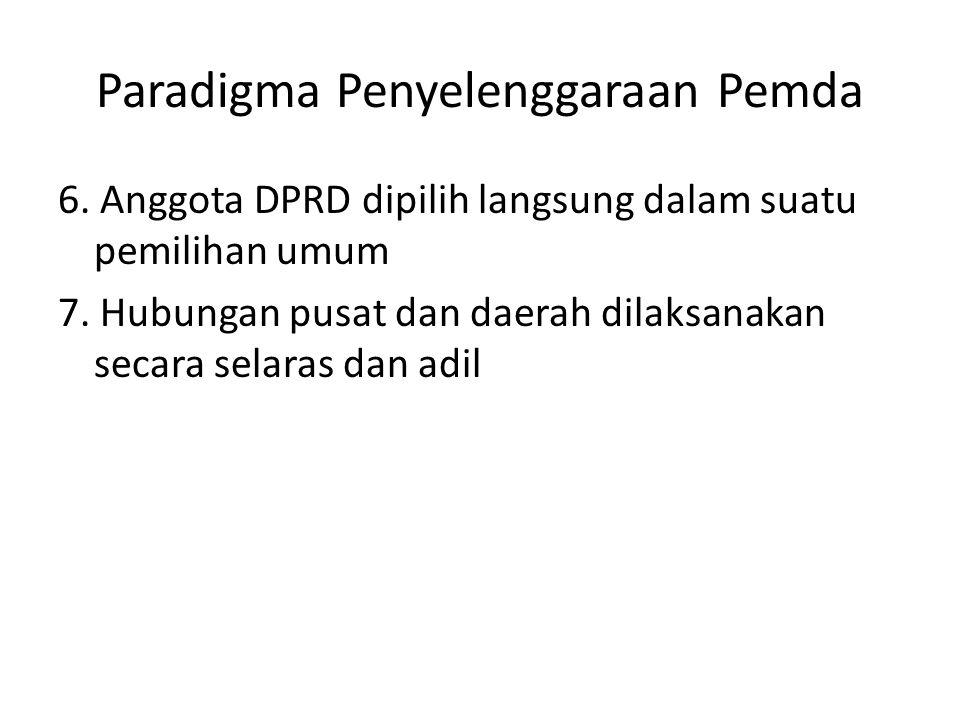 Paradigma Penyelenggaraan Pemda 6. Anggota DPRD dipilih langsung dalam suatu pemilihan umum 7. Hubungan pusat dan daerah dilaksanakan secara selaras d