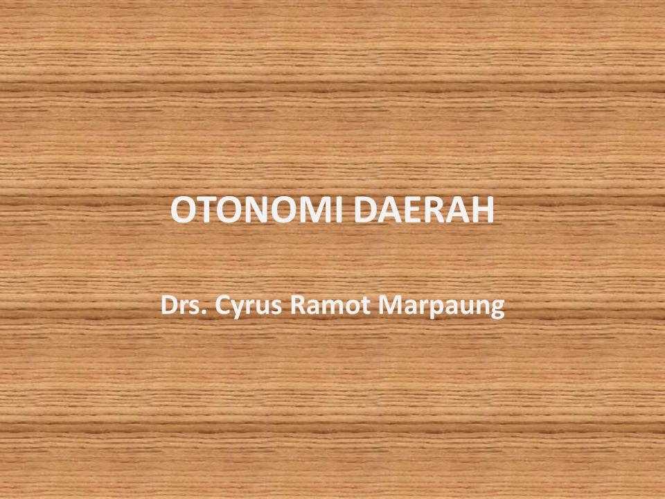 OTONOMI DAERAH Drs. Cyrus Ramot Marpaung