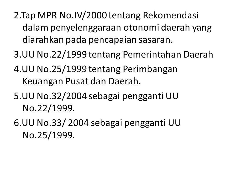 2.Tap MPR No.IV/2000 tentang Rekomendasi dalam penyelenggaraan otonomi daerah yang diarahkan pada pencapaian sasaran. 3.UU No.22/1999 tentang Pemerint