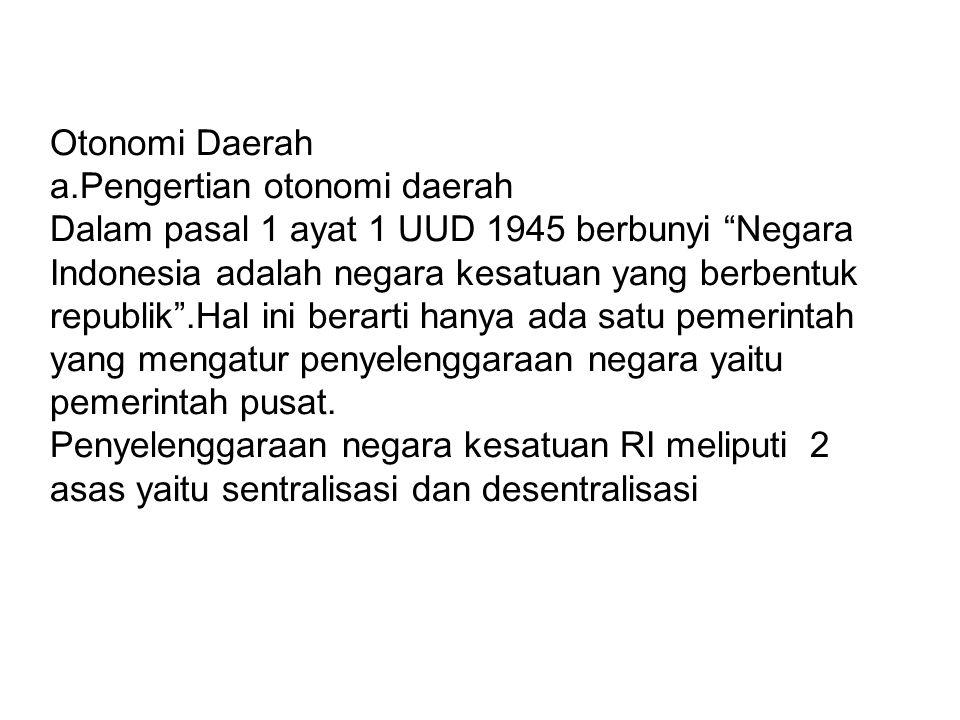"""Otonomi Daerah a.Pengertian otonomi daerah Dalam pasal 1 ayat 1 UUD 1945 berbunyi """"Negara Indonesia adalah negara kesatuan yang berbentuk republik"""".Ha"""