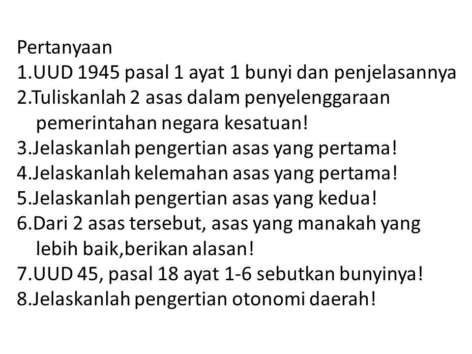 Pertanyaan 1.UUD 1945 pasal 1 ayat 1 bunyi dan penjelasannya 2.Tuliskanlah 2 asas dalam penyelenggaraan pemerintahan negara kesatuan! 3.Jelaskanlah pe