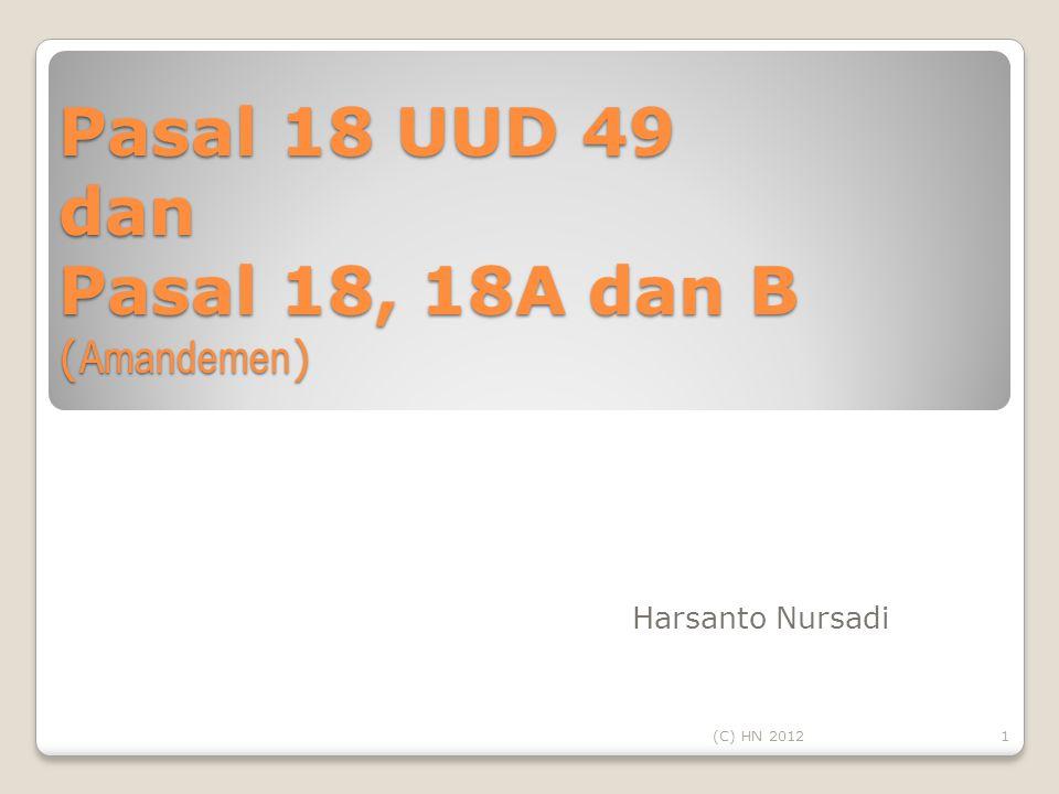 Pasal 18 UUD 49 dan Pasal 18, 18A dan B ( Amandemen ) Harsanto Nursadi 1(C) HN 2012