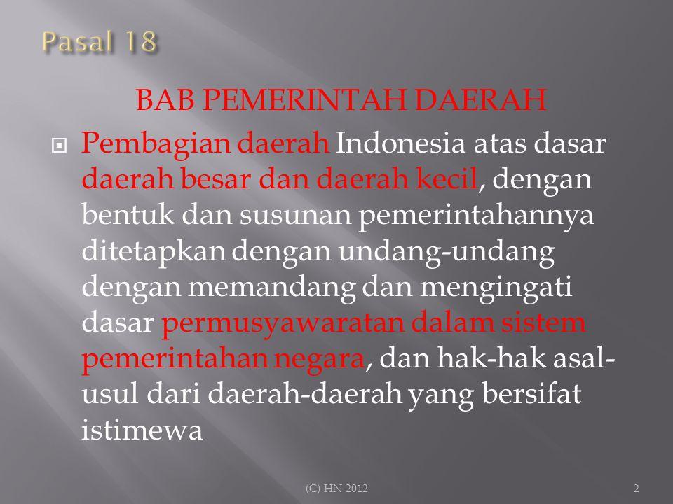BAB PEMERINTAH DAERAH  Pembagian daerah Indonesia atas dasar daerah besar dan daerah kecil, dengan bentuk dan susunan pemerintahannya ditetapkan deng