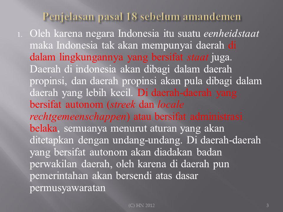 1. Oleh karena negara Indonesia itu suatu eenheidstaat maka Indonesia tak akan mempunyai daerah di dalam lingkungannya yang bersifat staat juga. Daera
