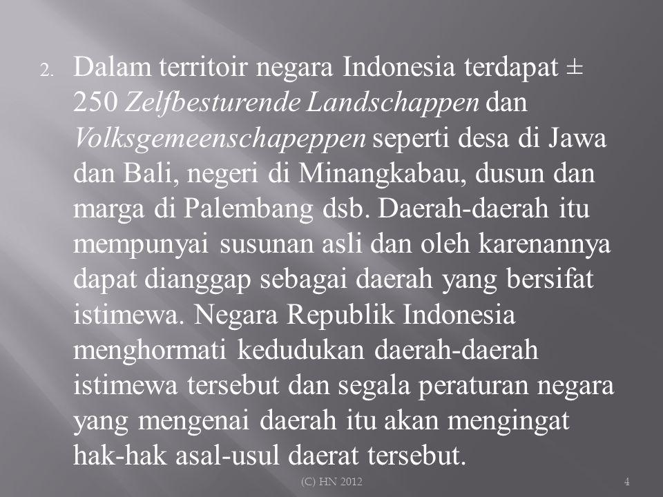 2. Dalam territoir negara Indonesia terdapat ± 250 Zelfbesturende Landschappen dan Volksgemeenschapeppen seperti desa di Jawa dan Bali, negeri di Mina