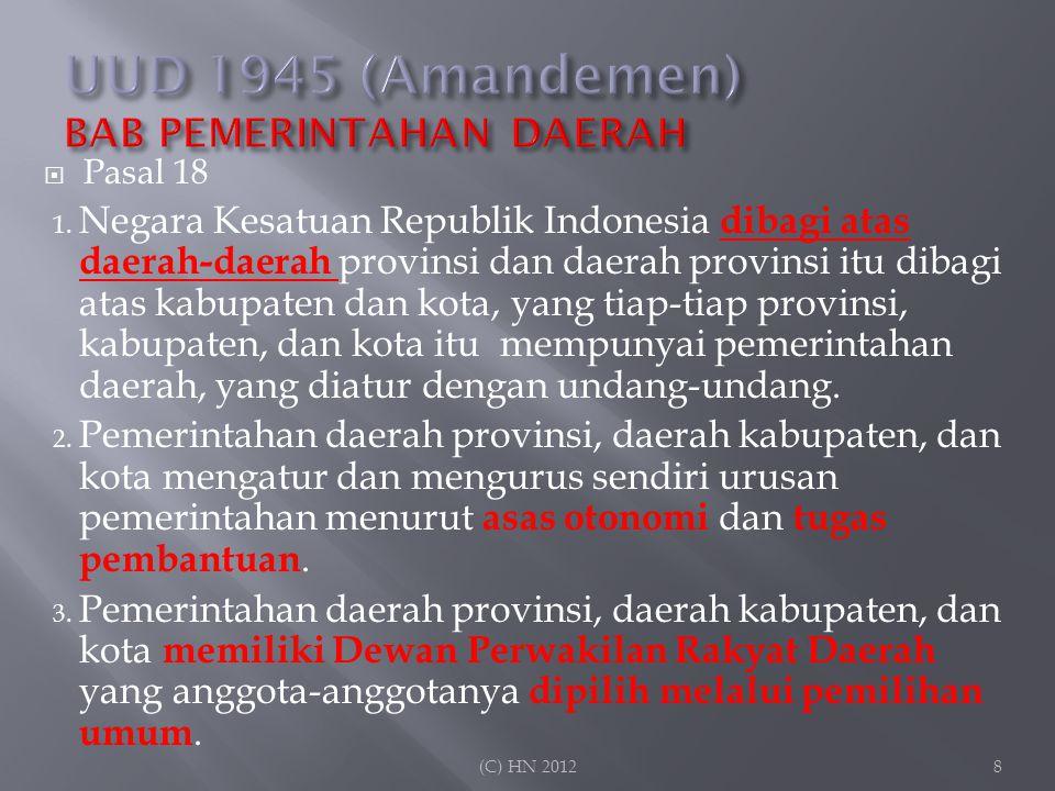  Pasal 18 1. Negara Kesatuan Republik Indonesia dibagi atas daerah-daerah provinsi dan daerah provinsi itu dibagi atas kabupaten dan kota, yang tiap-