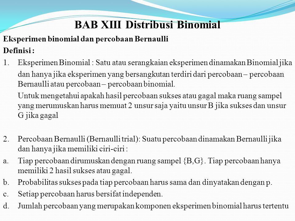 BAB XIII Distribusi Binomial Eksperimen binomial dan percobaan Bernaulli Definisi : 1.Eksperimen Binomial : Satu atau serangkaian eksperimen dinamakan
