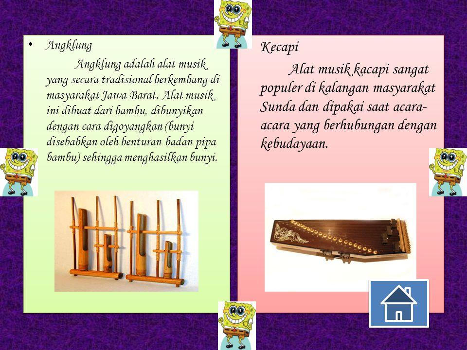 Alat Musik Jawa Barat Jawa barat merupakan salah satu daerah yang kaya akan alat - alat musik daerah atau tradisional. Bahkan salah satu alat musik kh