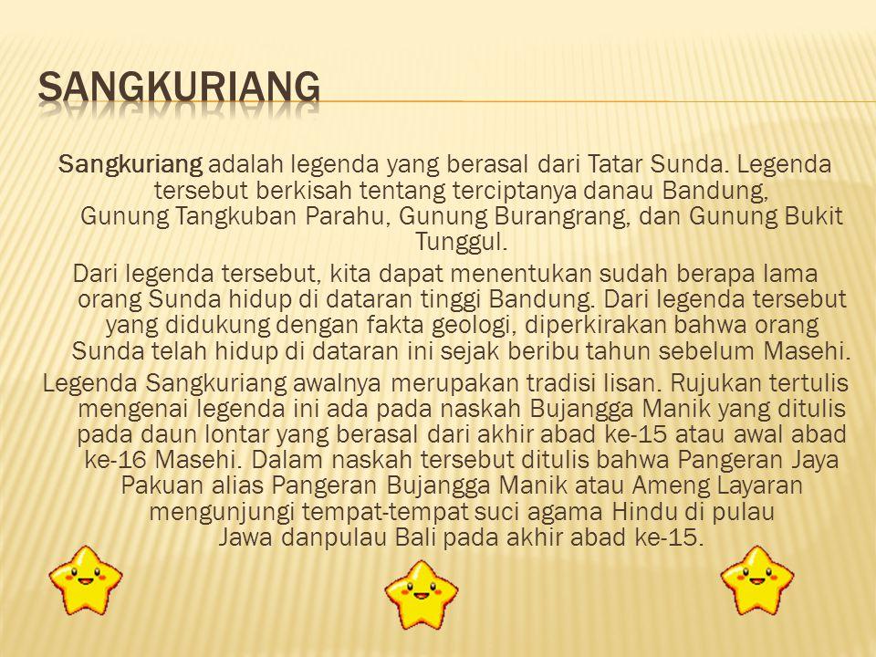 Sangkuriang adalah legenda yang berasal dari Tatar Sunda.