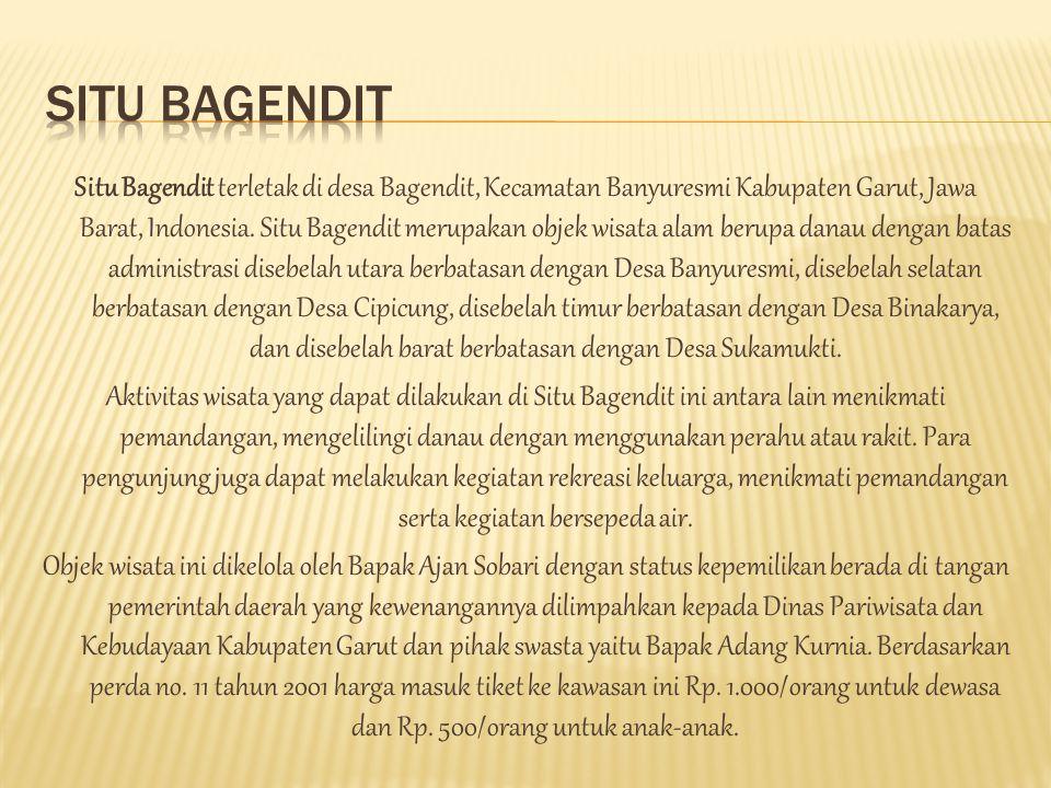 Situ Bagendit terletak di desa Bagendit, Kecamatan Banyuresmi Kabupaten Garut, Jawa Barat, Indonesia.