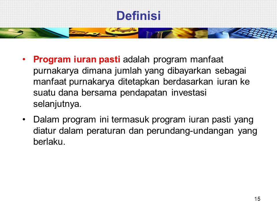 15 Definisi Program iuran pasti adalah program manfaat purnakarya dimana jumlah yang dibayarkan sebagai manfaat purnakarya ditetapkan berdasarkan iura