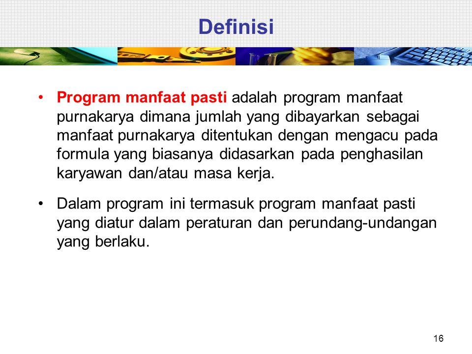 16 Definisi Program manfaat pasti adalah program manfaat purnakarya dimana jumlah yang dibayarkan sebagai manfaat purnakarya ditentukan dengan mengacu