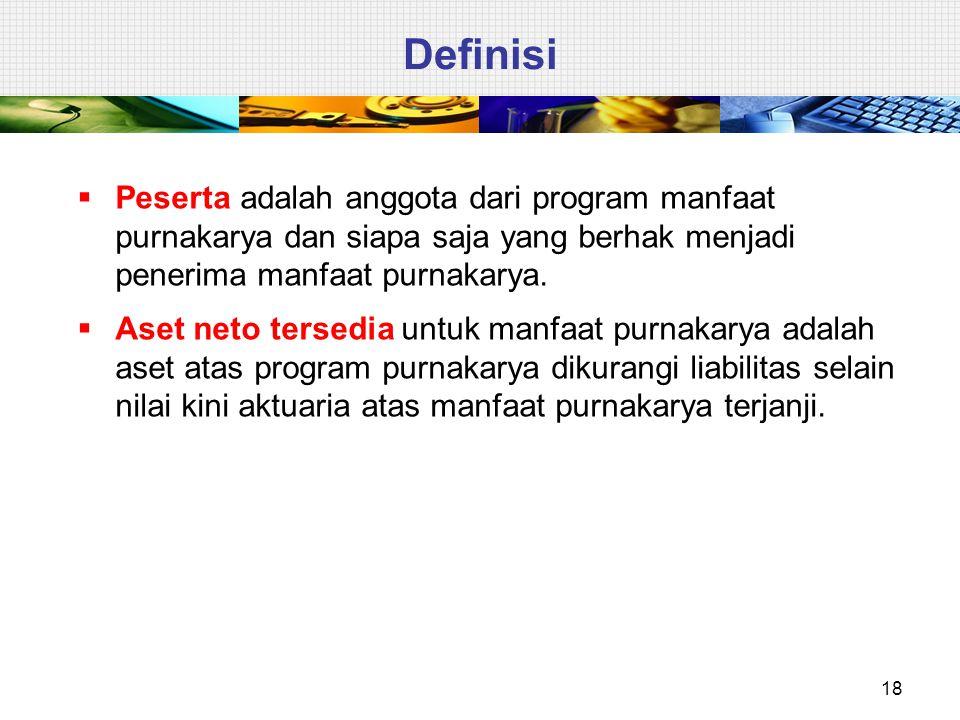 18 Definisi  Peserta adalah anggota dari program manfaat purnakarya dan siapa saja yang berhak menjadi penerima manfaat purnakarya.  Aset neto terse