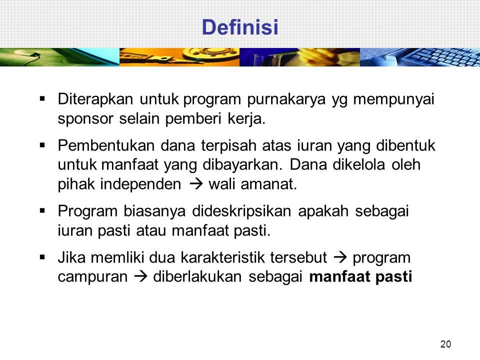 20 Definisi  Diterapkan untuk program purnakarya yg mempunyai sponsor selain pemberi kerja.  Pembentukan dana terpisah atas iuran yang dibentuk untu