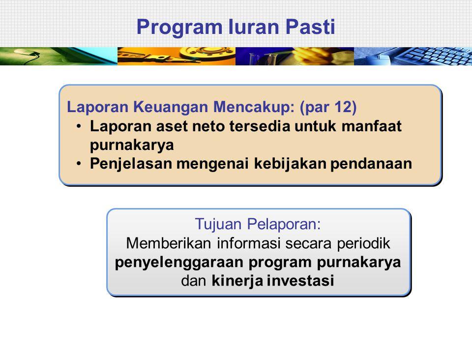 Program Iuran Pasti Tujuan Pelaporan: Memberikan informasi secara periodik penyelenggaraan program purnakarya dan kinerja investasi Tujuan Pelaporan: