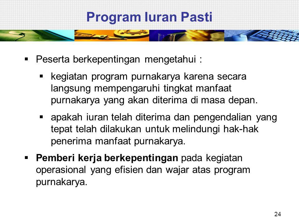 24 Program Iuran Pasti  Peserta berkepentingan mengetahui :  kegiatan program purnakarya karena secara langsung mempengaruhi tingkat manfaat purnaka