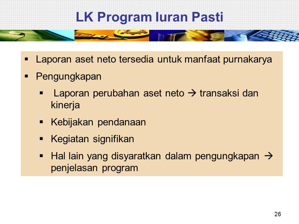 26 LK Program Iuran Pasti  Laporan aset neto tersedia untuk manfaat purnakarya  Pengungkapan  Laporan perubahan aset neto  transaksi dan kinerja 