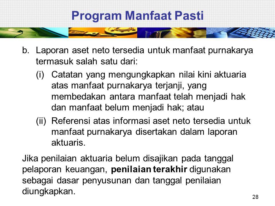 28 Program Manfaat Pasti b.Laporan aset neto tersedia untuk manfaat purnakarya termasuk salah satu dari: (i)Catatan yang mengungkapkan nilai kini aktu