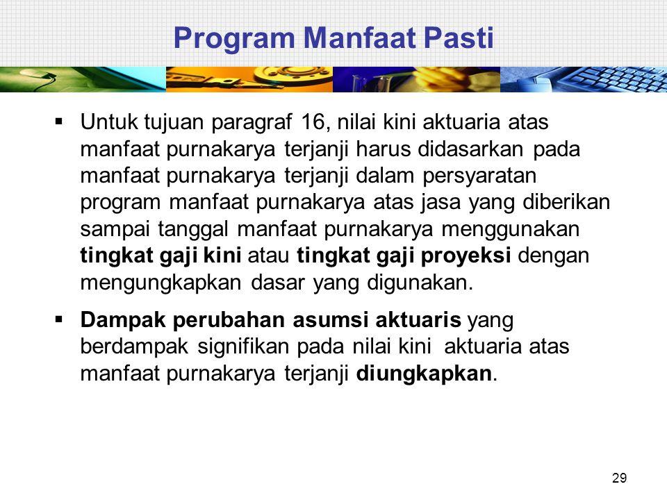29 Program Manfaat Pasti  Untuk tujuan paragraf 16, nilai kini aktuaria atas manfaat purnakarya terjanji harus didasarkan pada manfaat purnakarya ter