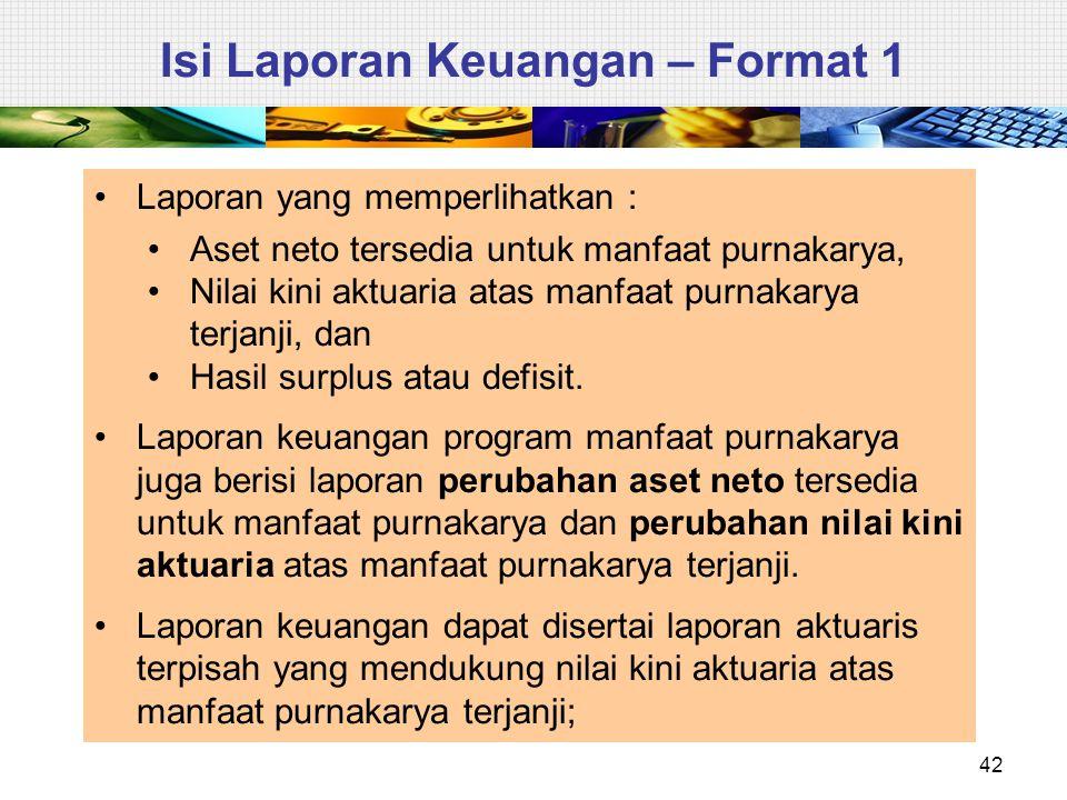 42 Isi Laporan Keuangan – Format 1 Laporan yang memperlihatkan : Aset neto tersedia untuk manfaat purnakarya, Nilai kini aktuaria atas manfaat purnaka