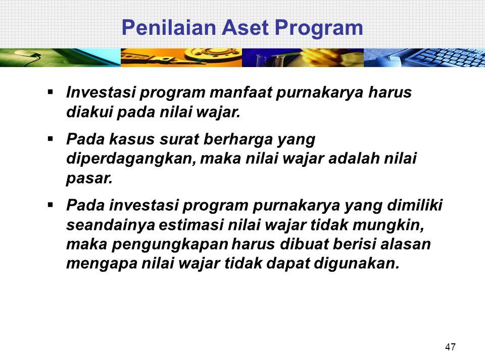 47 Penilaian Aset Program  Investasi program manfaat purnakarya harus diakui pada nilai wajar.  Pada kasus surat berharga yang diperdagangkan, maka