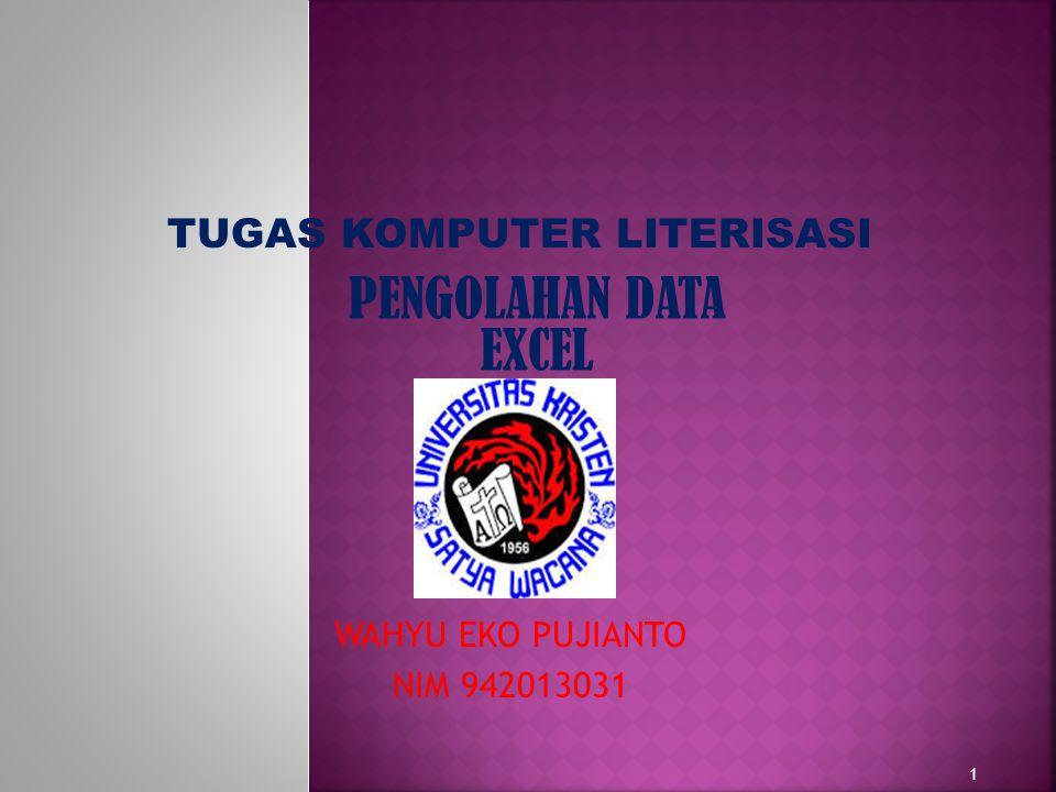 1 TUGAS KOMPUTER LITERISASI PENGOLAHAN DATA EXCEL WAHYU EKO PUJIANTO NIM 942013031