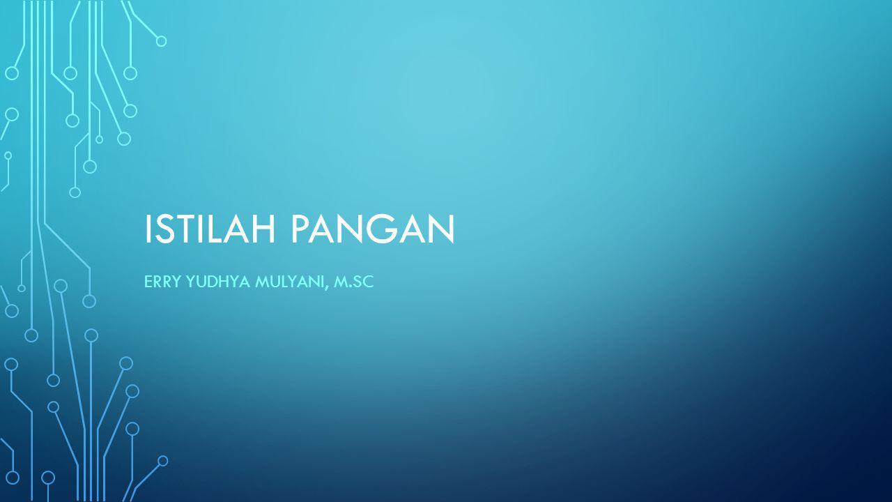ISTILAH PANGAN ERRY YUDHYA MULYANI, M.SC