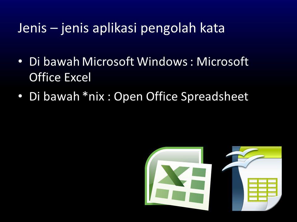 Jenis – jenis aplikasi pengolah kata Di bawah Microsoft Windows : Microsoft Office Excel Di bawah *nix : Open Office Spreadsheet