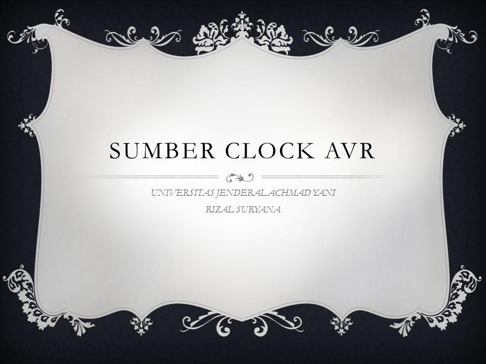 SUMBER CLOCK AVR UNIVERSITAS JENDERAL ACHMAD YANI RIZAL SURYANA