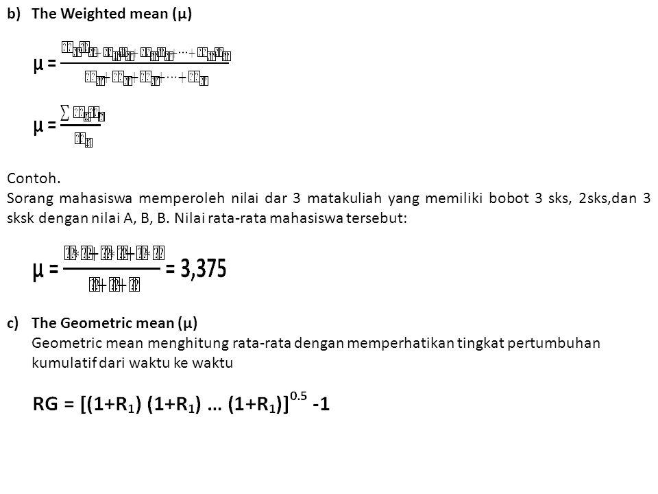 b)The Weighted mean (μ) Contoh. Sorang mahasiswa memperoleh nilai dar 3 matakuliah yang memiliki bobot 3 sks, 2sks,dan 3 sksk dengan nilai A, B, B. Ni