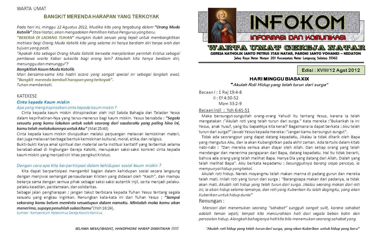 "Edisi : XVIII/12 Agst 2012 HARI MINGGU BIASA XIX "" Akulah Roti Hidup yang telah turun dari surga"" Bacaan I : 1 Raj 19:4-8 II : Ef 4:30-52 Mzm 33:2-9 B"