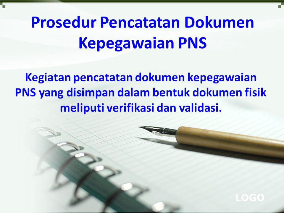 LOGO Kegiatan pencatatan dokumen kepegawaian PNS yang disimpan dalam bentuk dokumen fisik meliputi verifikasi dan validasi. Prosedur Pencatatan Dokume