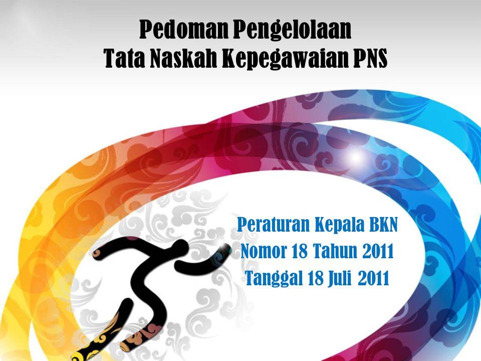 Pedoman Pengelolaan Tata Naskah Kepegawaian PNS Peraturan Kepala BKN Nomor 18 Tahun 2011 Tanggal 18 Juli 2011