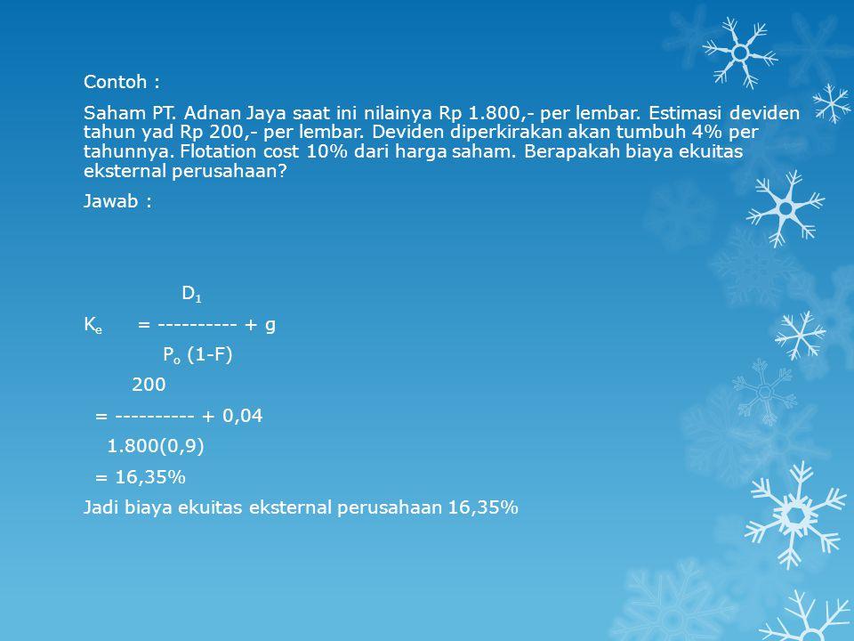 Contoh : Saham PT. Adnan Jaya saat ini nilainya Rp 1.800,- per lembar. Estimasi deviden tahun yad Rp 200,- per lembar. Deviden diperkirakan akan tumbu