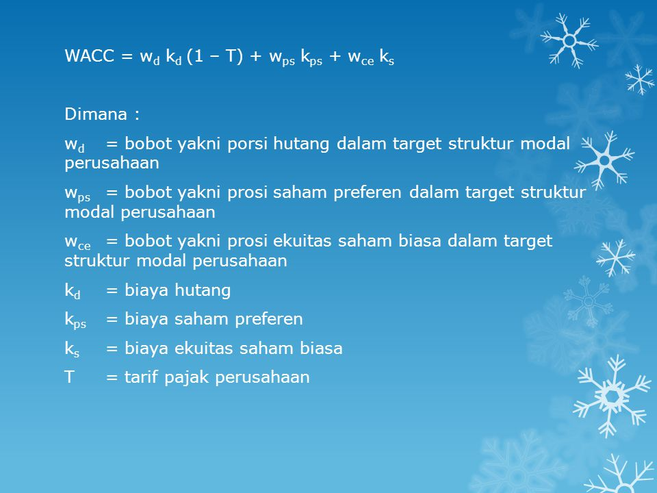 WACC = w d k d (1 – T) + w ps k ps + w ce k s Dimana : w d = bobot yakni porsi hutang dalam target struktur modal perusahaan w ps = bobot yakni prosi