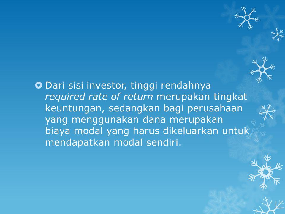  Dari sisi investor, tinggi rendahnya required rate of return merupakan tingkat keuntungan, sedangkan bagi perusahaan yang menggunakan dana merupakan biaya modal yang harus dikeluarkan untuk mendapatkan modal sendiri.