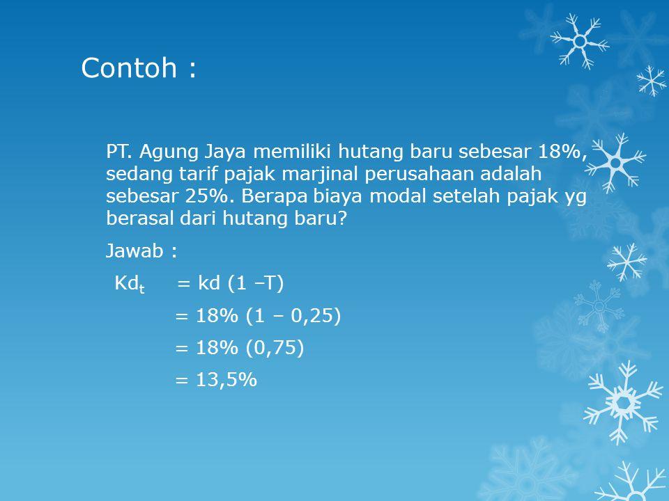 Contoh : PT. Agung Jaya memiliki hutang baru sebesar 18%, sedang tarif pajak marjinal perusahaan adalah sebesar 25%. Berapa biaya modal setelah pajak