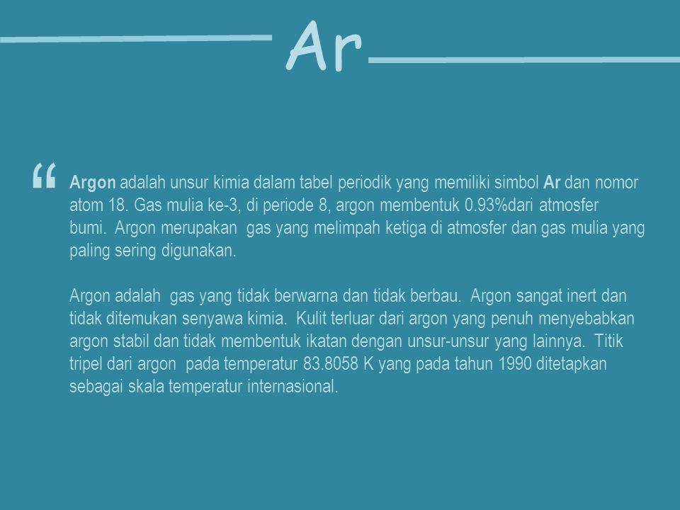 Argon adalah unsur kimia dalam tabel periodik yang memiliki simbol Ar dan nomor atom 18. Gas mulia ke-3, di periode 8, argon membentuk 0.93%dari atmos