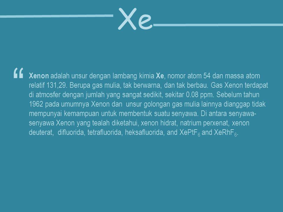 Xenon adalah unsur dengan lambang kimia Xe, nomor atom 54 dan massa atom relatif 131,29.