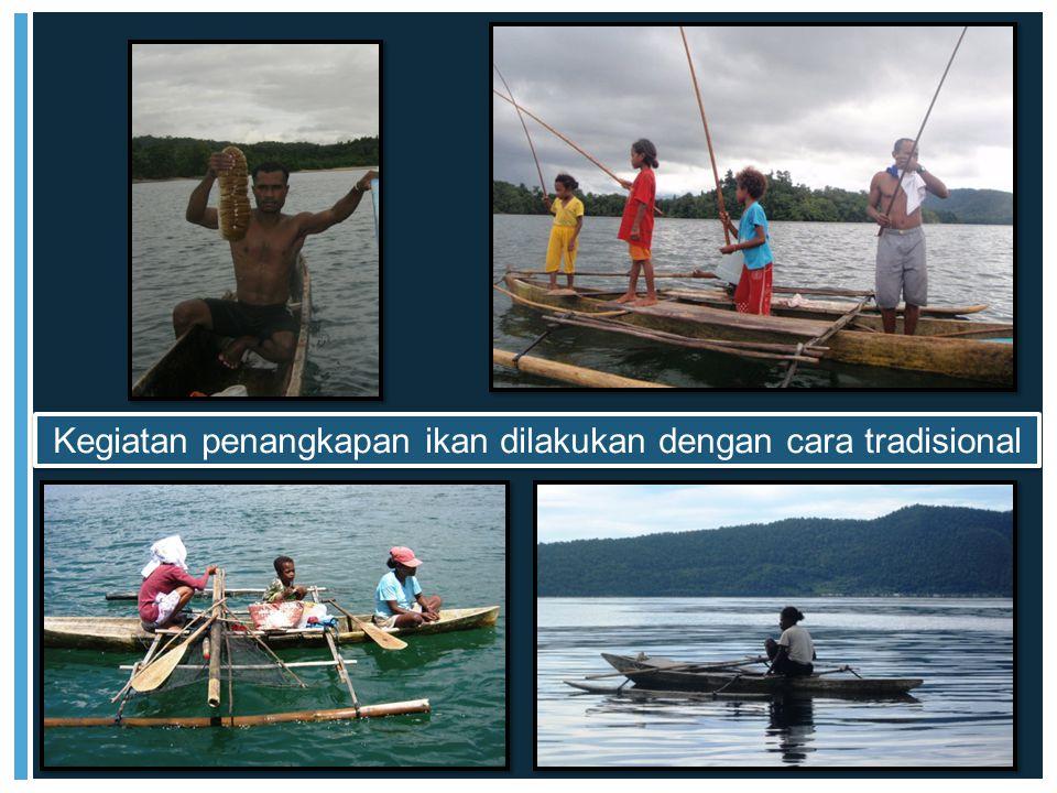 Kegiatan penangkapan ikan dilakukan dengan cara tradisional