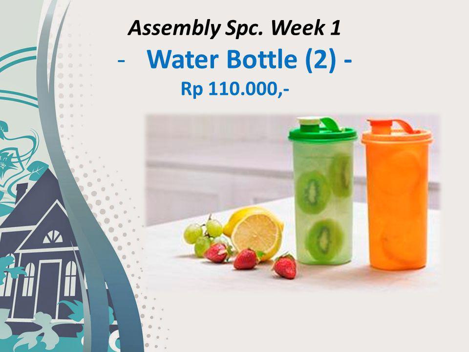 Assembly Spc. Week 1 -Water Bottle (2) - Rp 110.000,-