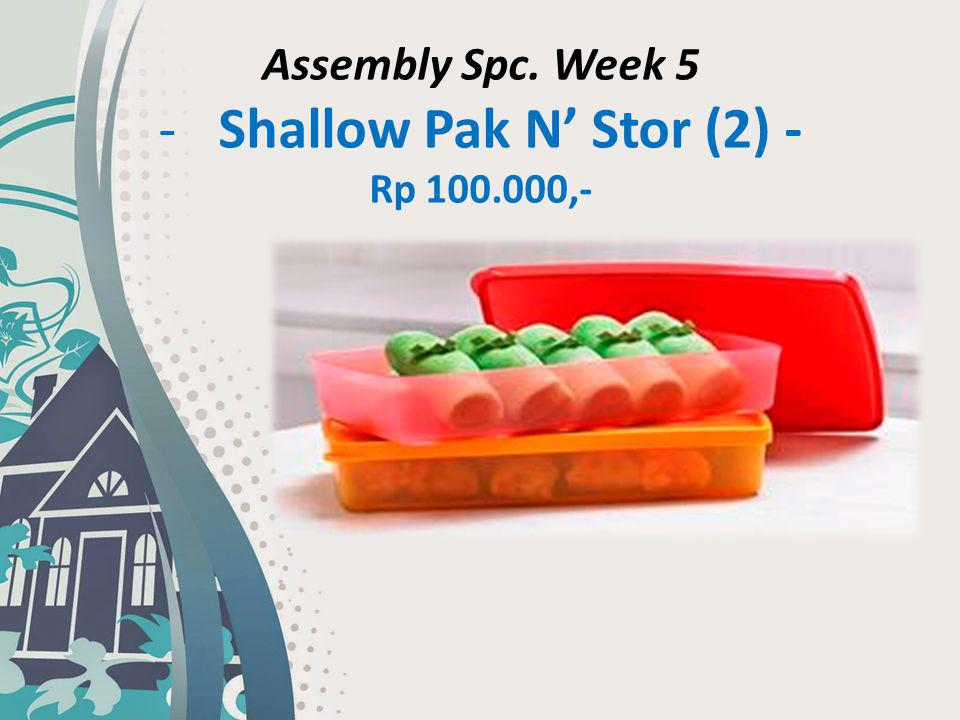 Assembly Spc. Week 5 -Shallow Pak N' Stor (2) - Rp 100.000,-