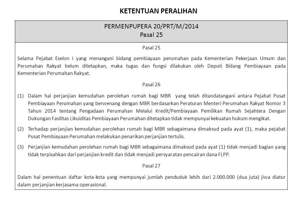 KETENTUAN PERALIHAN PERMENPUPERA 20/PRT/M/2014 Pasal 25 Selama Pejabat Eselon I yang menangani bidang pembiayaan perumahan pada Kementerian Pekerjaan