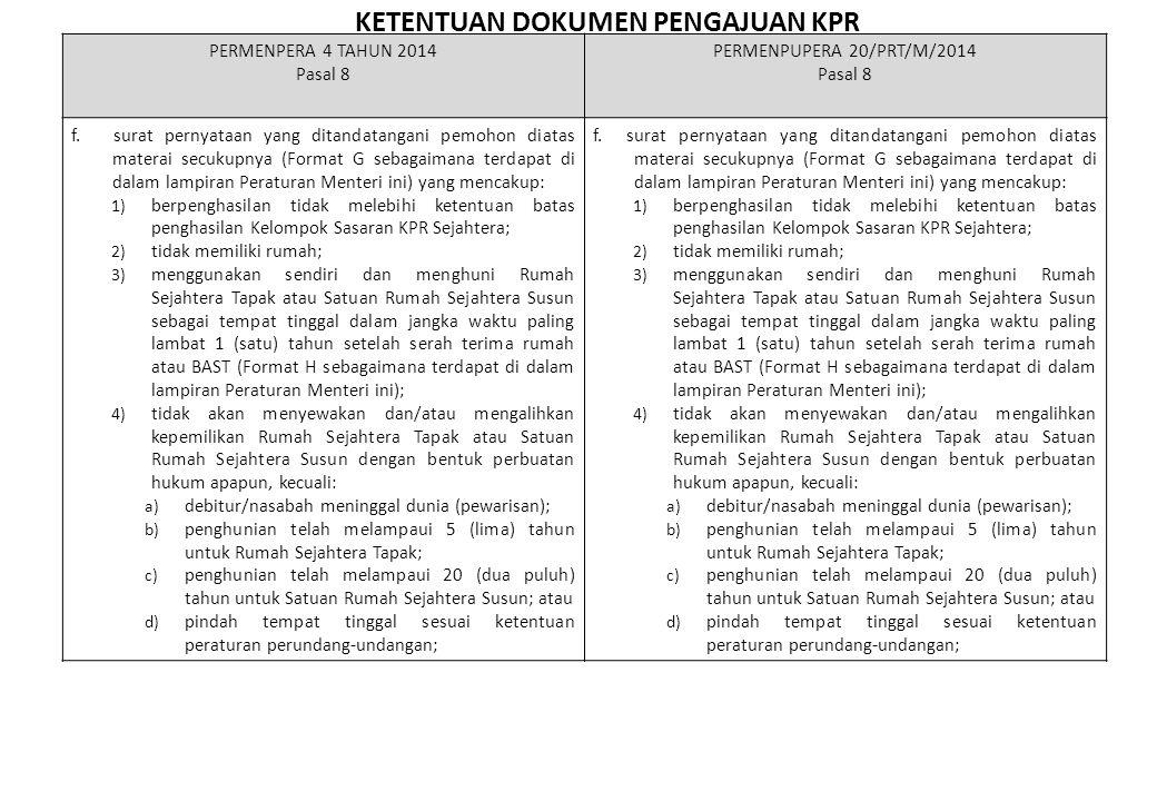 KETENTUAN DOKUMEN PENGAJUAN KPR PERMENPERA 4 TAHUN 2014 Pasal 8 PERMENPUPERA 20/PRT/M/2014 Pasal 8 f. surat pernyataan yang ditandatangani pemohon dia