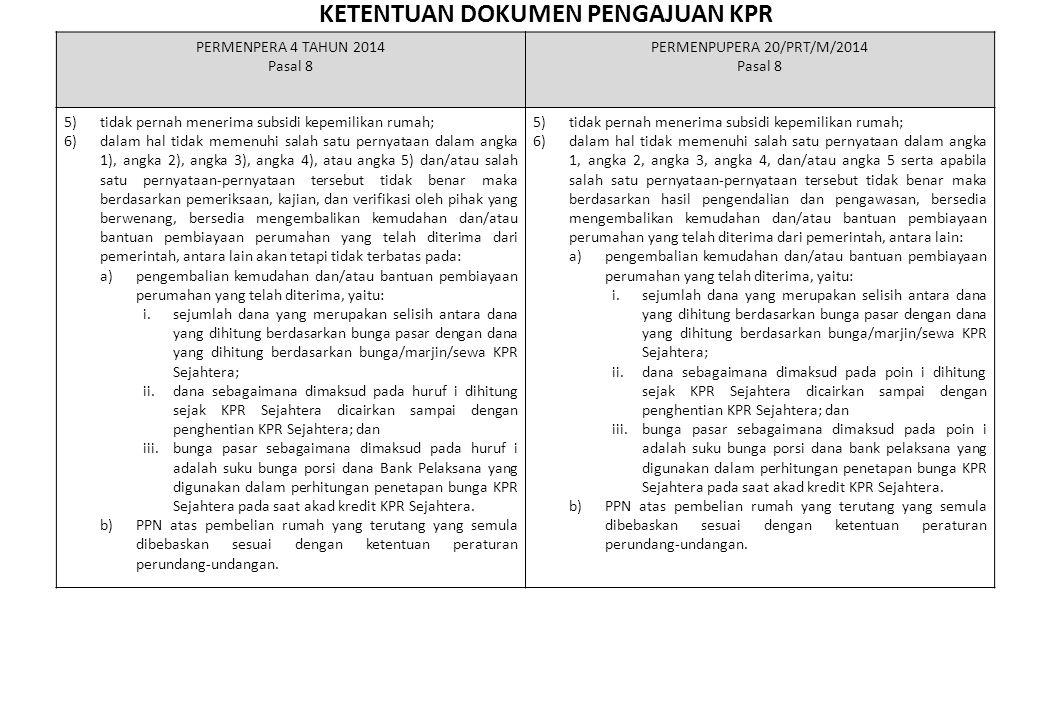 KETENTUAN DOKUMEN PENGAJUAN KPR PERMENPERA 4 TAHUN 2014 Pasal 8 PERMENPUPERA 20/PRT/M/2014 Pasal 8 5)tidak pernah menerima subsidi kepemilikan rumah;