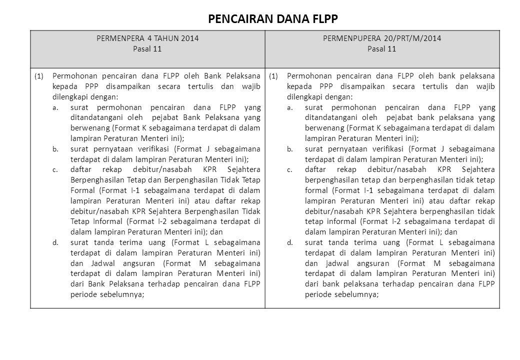 PENCAIRAN DANA FLPP PERMENPERA 4 TAHUN 2014 Pasal 11 PERMENPUPERA 20/PRT/M/2014 Pasal 11 (1)Permohonan pencairan dana FLPP oleh Bank Pelaksana kepada