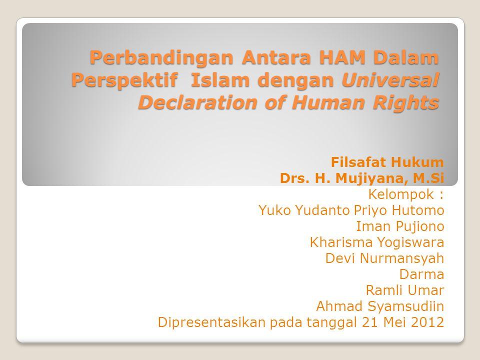 Perbandingan Antara HAM Dalam Perspektif Islam dengan Universal Declaration of Human Rights Filsafat Hukum Drs. H. Mujiyana, M.Si Kelompok : Yuko Yuda