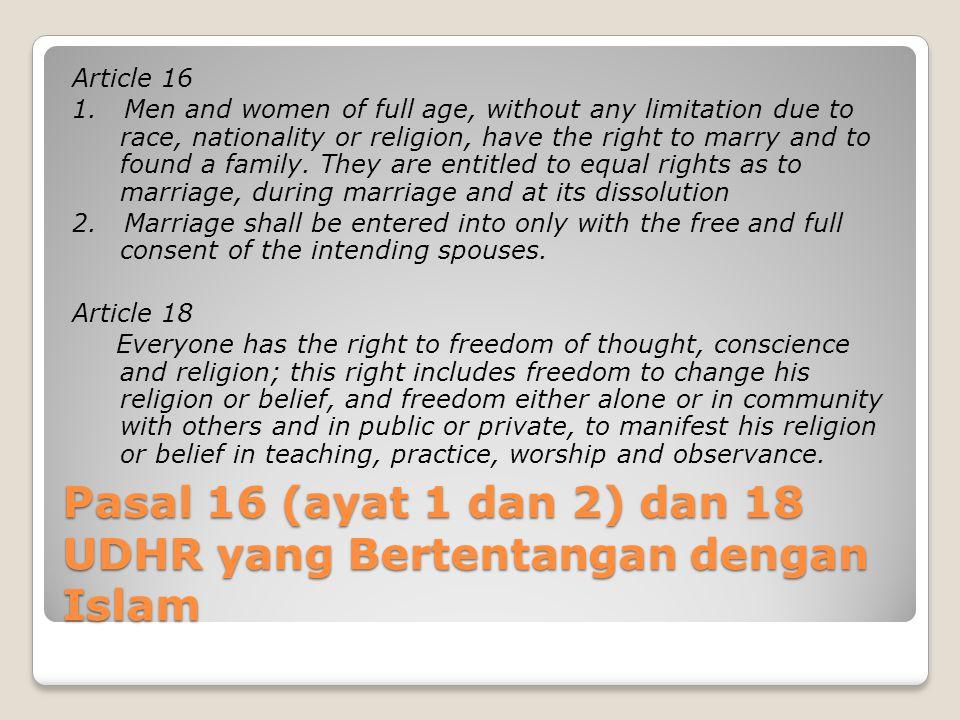 Pasal 16 (ayat 1 dan 2) dan 18 UDHR yang Bertentangan dengan Islam Article 16 1. Men and women of full age, without any limitation due to race, nation