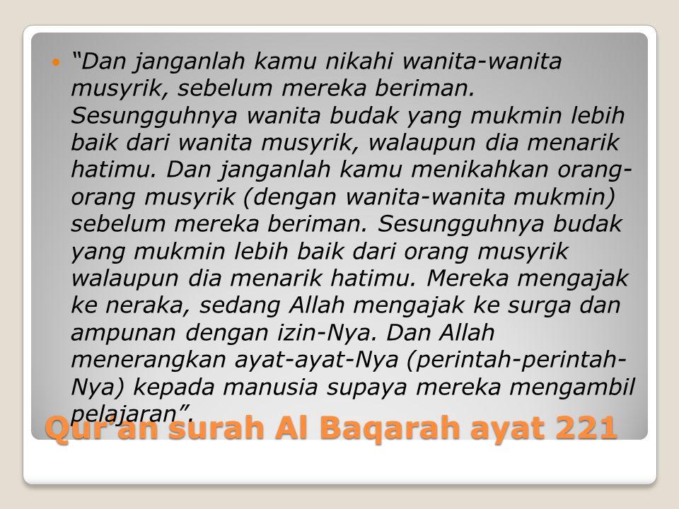 """Qur'an surah Al Baqarah ayat 221 """"Dan janganlah kamu nikahi wanita-wanita musyrik, sebelum mereka beriman. Sesungguhnya wanita budak yang mukmin lebih"""
